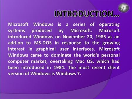 Microsoft Windows is a series of operating systems produced by Microsoft. Microsoft introduced Windows on November 20, 1985 as an add-on to MS-DOS in response.