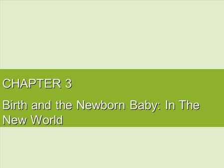 CHAPTER 3 Birth and the Newborn Baby: In The New World.