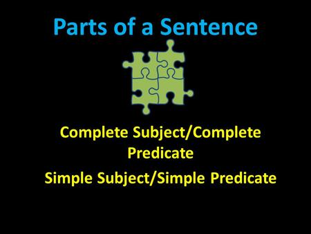 Complete Subject/Complete Predicate Simple Subject/Simple Predicate
