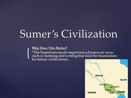 Sumer's Civilization Why Does This Matter?