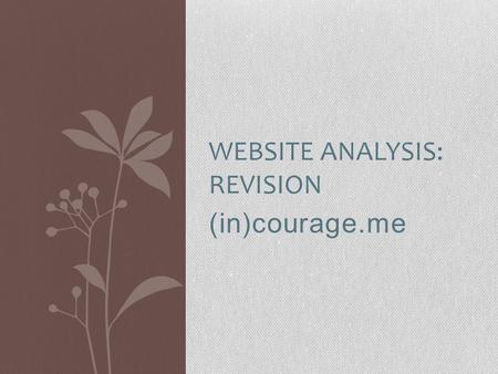 (in)courage.me WEBSITE ANALYSIS: REVISION. about (in)courage.me (in)courage is a blog created by women for women. It's designed to address issues concerning.