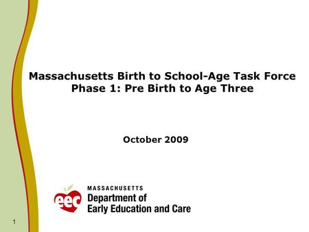 1 Massachusetts Birth to School-Age Task Force Phase 1: Pre Birth to Age Three October 2009.