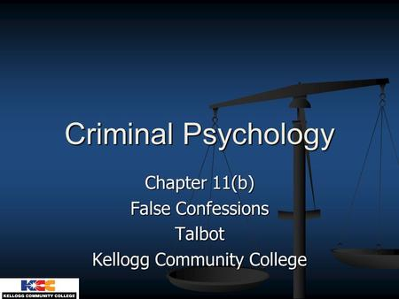 Chapter 11(b) False Confessions Talbot Kellogg Community College
