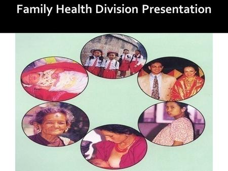 Family Health Division Presentation. Dr. Kiran Regmi Director, Family Health Division Feb 2011