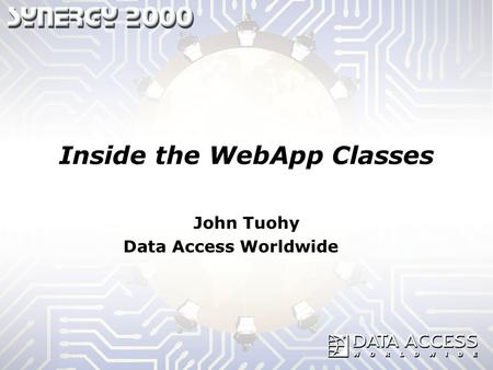 Inside the WebApp Classes John Tuohy Data Access Worldwide.