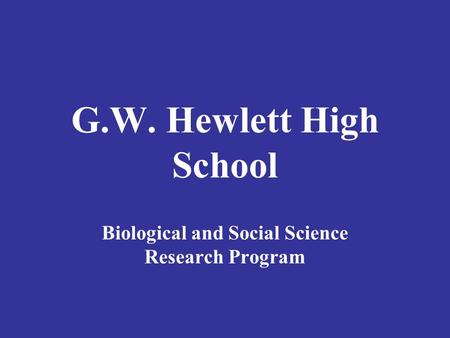 G.W. Hewlett High School Biological and Social Science Research Program.