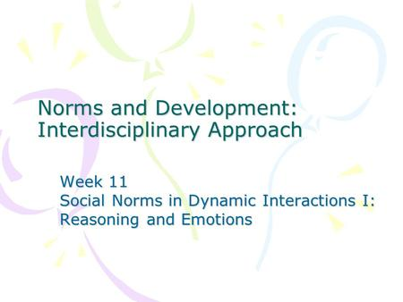 Norms and Development: Interdisciplinary Approach Week 11 Social Norms in Dynamic Interactions I: Reasoning and Emotions.