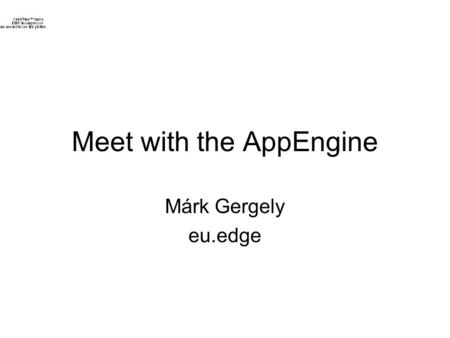 Meet with the AppEngine Márk Gergely eu.edge. What is AppEngine? It's a tool, that lets you run your web applications on Google's infrastructure. –Google's.