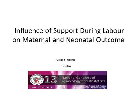 Influence of Support During Labour on Maternal and Neonatal Outcome Aleks Finderle Croatia.