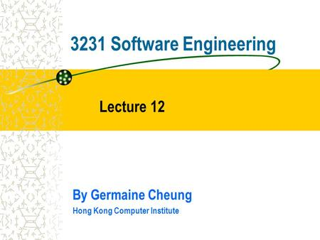 3231 Software Engineering By Germaine Cheung Hong Kong Computer Institute Lecture 12.