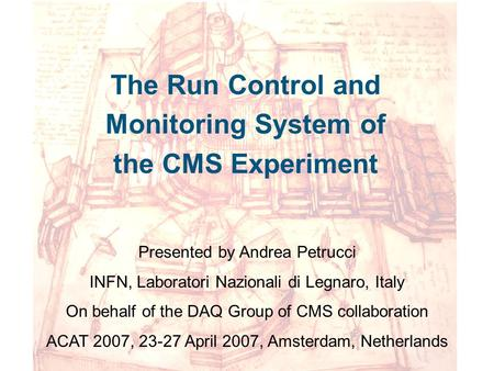 The Run Control and Monitoring System of the CMS Experiment Presented by Andrea Petrucci INFN, Laboratori Nazionali di Legnaro, Italy On behalf of the.