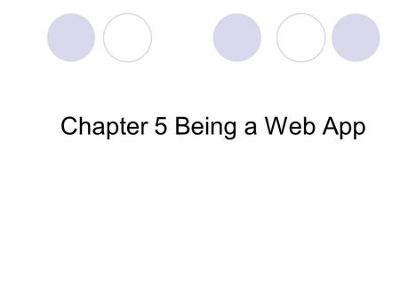 Chapter 5 Being a Web App. Very few servlet or JSP stands alone Many times in our application, different servlets or JSPs need to share information 