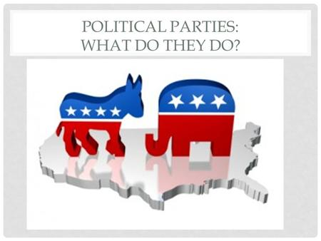 POLITICAL PARTIES: WHAT DO THEY DO?. WHAT DO POLITICAL PARTIES DO? RoleDescription Select candidatesParties select candidates, present them to voters.