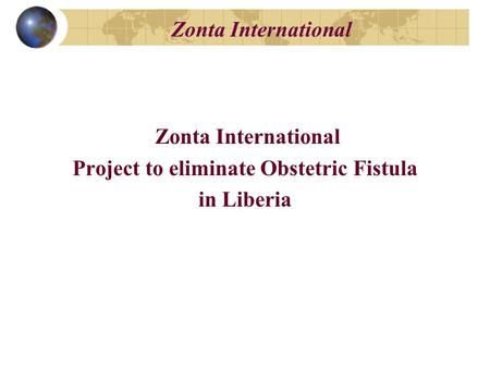 Zonta International Project to eliminate Obstetric Fistula in Liberia.