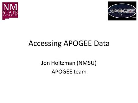Accessing APOGEE Data Jon Holtzman (NMSU) APOGEE team.