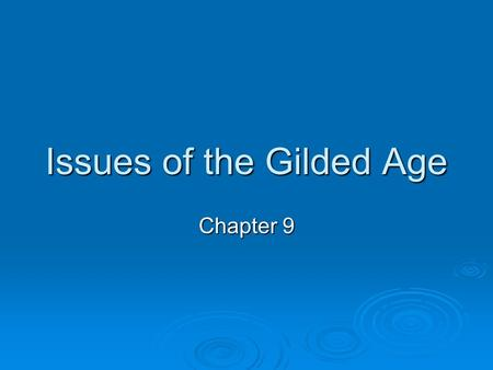 Issues of the Gilded Age Chapter 9. Stalemate in Washington  When Pres. Hayes took office, he attacked the practice of patronage (giving jobs to those.