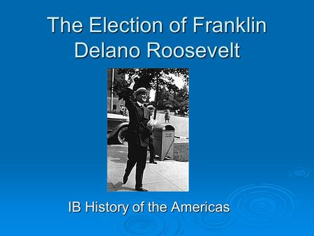 The Election of Franklin Delano Roosevelt IB History of the Americas.