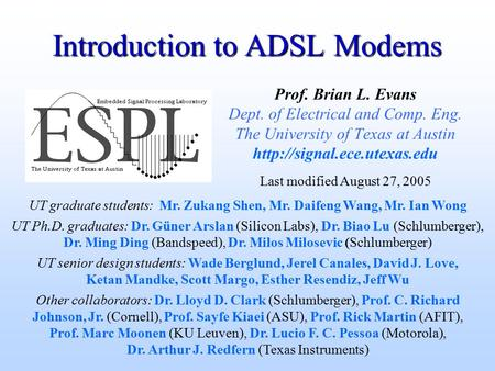 Introduction to ADSL Modems Prof. Brian L. Evans Dept. of Electrical and Comp. Eng. The University of Texas at Austin  UT graduate.
