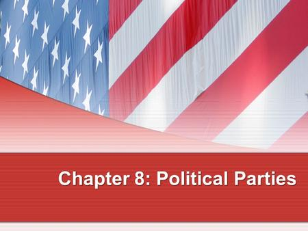 Chapter 8: Political Parties What Is a Political Party? A group of political activists who organize to win elections, to operate the government, and.