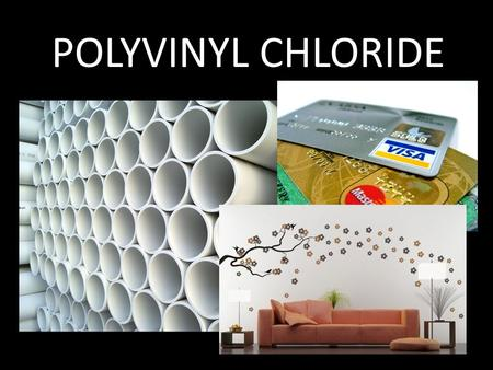 POLYVINYL CHLORIDE. WHAT IS POLYVINYL CHLORIDE Abbreviated as PVC The third-most widely produced plastic Thermoplastic Pure polyvinyl chloride is white,