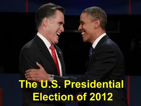 The U.S. Presidential Election of 2012. U.S. Presidential Election 2012 Popular Vote Electoral Vote Barack Obama62,611,250 (50.6%)332 (61.7%) Mitt Romney59,134,475.