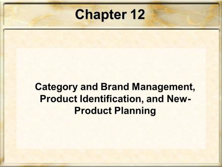Chapter 12 Category and Brand Management, Product Identification, and New- Product Planning.