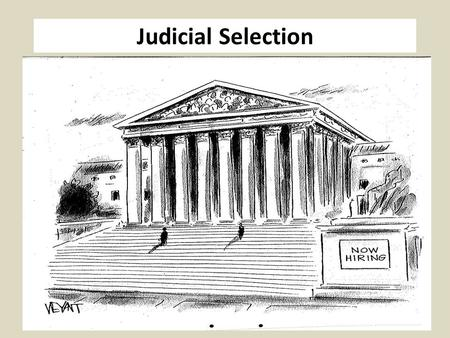 Judicial Selection. Nonpartisan Election (14) Partisan Election (6) Legislative Appointment (2) Merit Selection Hybrid (9) Merit Selection (16) Gubernatorial.