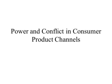Power and Conflict in Consumer Product Channels. Vendor Rewards Rewards can be realized in retailer gross margins Protection from competition –Exclusive.