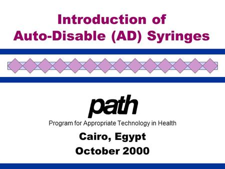 Introduction of Auto-Disable (AD) Syringes Program for Appropriate Technology in Health Cairo, Egypt October 2000.