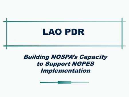 LAO PDR Building NOSPA's Capacity to Support NGPES Implementation.