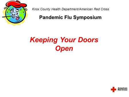 Knox County Health Department/American Red Cross Pandemic Flu Symposium Keeping Your Doors Open.