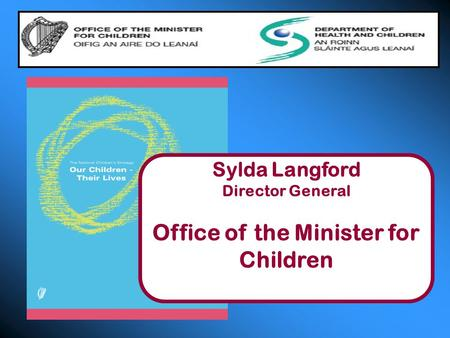 Sylda Langford Director General Office of the Minister for Children.