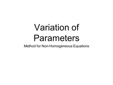 Variation of Parameters Method for Non-Homogeneous Equations.