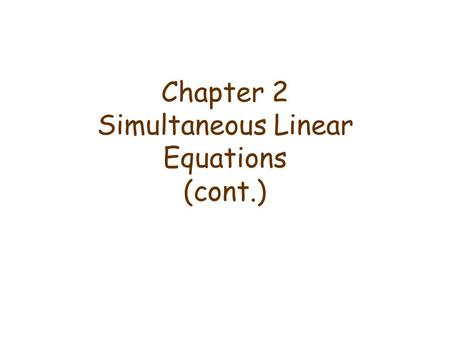 Chapter 2 Simultaneous Linear Equations (cont.). Linear Combination A vector v is called a linear combination of the vectors u 1, u 2, …, u k if v = c.