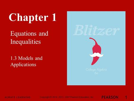 Chapter 1 Equations and Inequalities Copyright © 2014, 2010, 2007 Pearson Education, Inc. 1 1.3 Models and Applications.