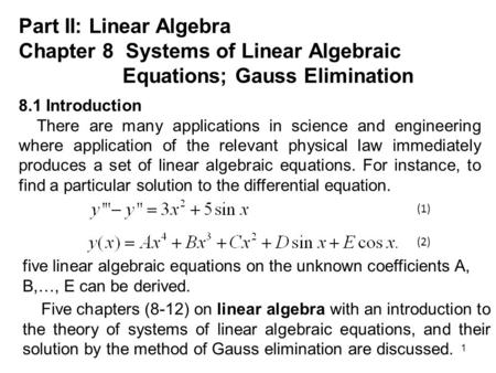 1 Part II: Linear Algebra Chapter 8 Systems of Linear Algebraic Equations; Gauss Elimination 8.1 Introduction There are many applications in science and.