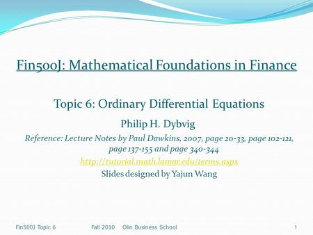 Fin500J Topic 6Fall 2010 Olin Business School 1 Fin500J: Mathematical Foundations in Finance Topic 6: Ordinary Differential Equations Philip H. Dybvig.