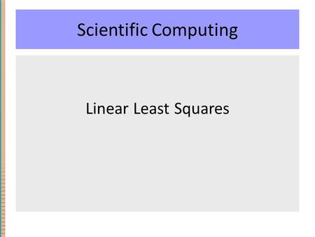 Scientific Computing Linear Least Squares. Interpolation vs Approximation Recall: Given a set of (x,y) data points, Interpolation is the process of finding.