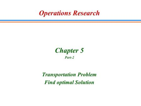 Operations Research Chapter 5 Part-2 Transportation Problem Find optimal Solution.
