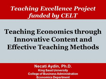 McGraw-Hill/Irwin Teaching Excellence Project funded by CELT Teaching Economics through Innovative Content and Effective Teaching Methods Necati Aydin,
