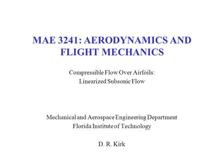 MAE 3241: AERODYNAMICS AND FLIGHT MECHANICS Compressible Flow Over Airfoils: Linearized Subsonic Flow Mechanical and Aerospace Engineering Department Florida.