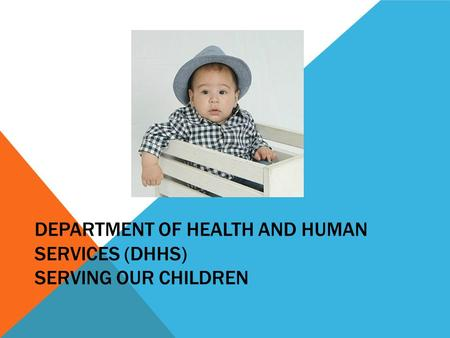 DEPARTMENT OF HEALTH AND HUMAN SERVICES (DHHS) SERVING OUR CHILDREN.