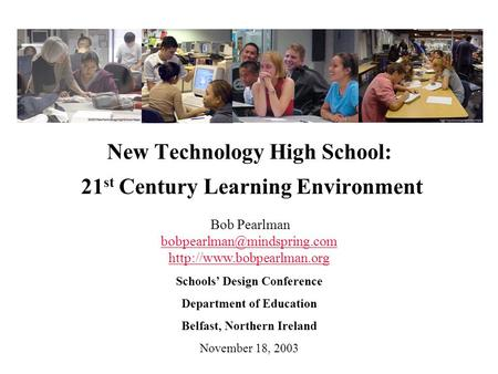 New Technology High School: 21 st Century Learning Environment Bob Pearlman