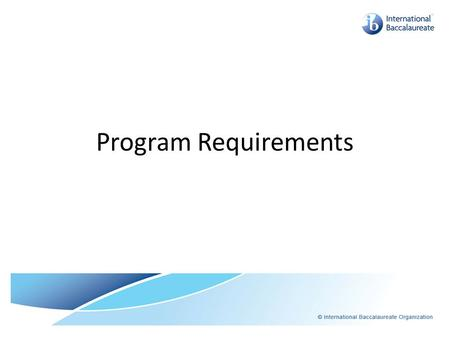 Program Requirements. Hexagon It is... Pragmatic —the need to provide a school leaving diploma that is widely recognized in different countries and universities.