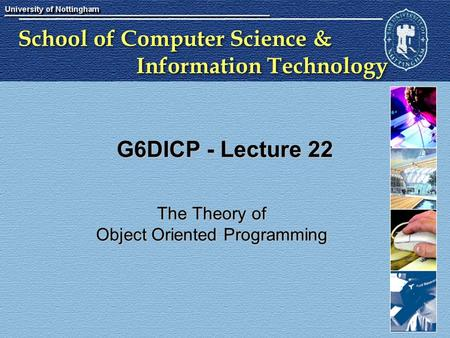 School of Computer Science & Information Technology G6DICP - Lecture 22 The Theory of Object Oriented Programming.