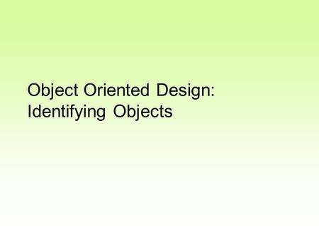 Object Oriented Design: Identifying Objects