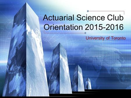 Actuarial Science Club Orientation 2015-2016 University of Toronto.