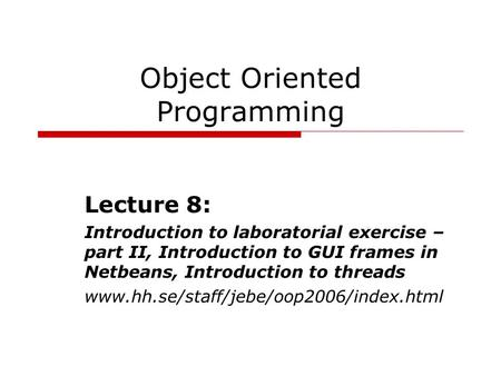 Object Oriented Programming Lecture 8: Introduction to laboratorial exercise – part II, Introduction to GUI frames in Netbeans, Introduction to threads.