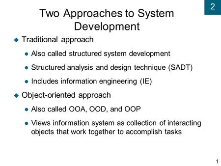 2 Two Approaches to System Development  Traditional approach Also called structured system development Structured analysis and design technique (SADT)‏