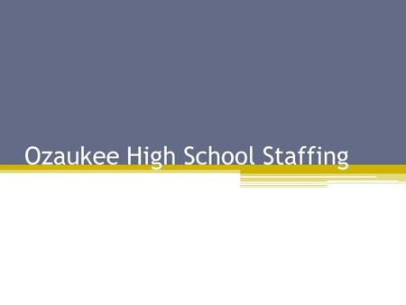 Ozaukee High School Staffing. Northern Ozaukee School District Enrollment: Sept. 2010 ▫Brick & Mortar: 845 ▫Virtual School: 732  Currently: 692  Budgeted.